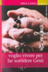 Nina Lanza. Voglio vivere per far sorridere Gesù