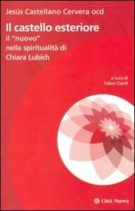 """Libro Il castello esteriore. Il """"nuovo"""" nella spiritualità di Chiara Lubich Jesús Castellano Cervera"""