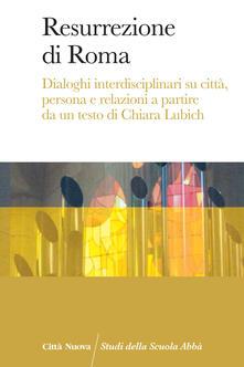Nordestcaffeisola.it Resurrezione di Roma. Dialoghi interdisciplinari su città, persona e relazioni a partire da un testo di Chiara Lubich Image