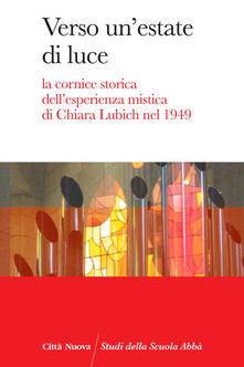 Verso unestate di luce. La cornice storica dellesperienza mistica di Chiara Lubich nel 1949.pdf