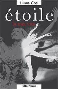 Libro Étoile. La mia vita con Dio Liliana Cosi