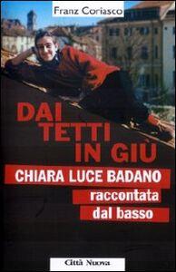 Foto Cover di Dai tetti in giù. Chiara Luce Badano raccontata «dal basso», Libro di Franz Coriasco, edito da Città Nuova