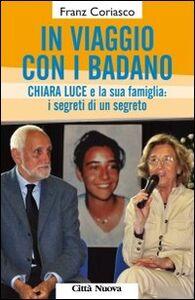 Libro In viaggio con i Badano. Chiara Luce e la sua famiglia: i segreti di un segreto Franz Coriasco