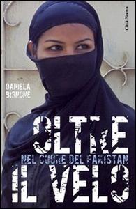 Libro Oltre il velo. Nel cuore del Pakistan Daniela Bignone