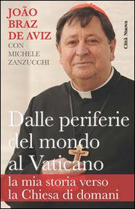 Libro Dalle periferie del mondo al Vaticano. La mia storia verso la Chiesa di domani João Braz de Aviz , Michele Zanzucchi