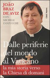 Dalle periferie del mondo al Vaticano. La mia storia verso la Chiesa di domani