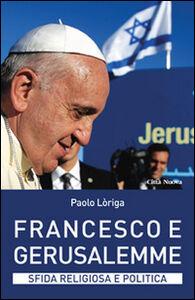 Libro Francesco e Gerusalemme. Sfida religiosa e politica Paolo Loriga