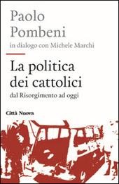 La politica dei cattolici. Dal Risorgimento ad oggi