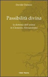 Libro Passibilità divina. La dottrina dell'anima in Clemente Alessandrino Davide Dainese