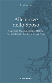 Alle nozze dello sposo. Gregorio Magno commentatore del «Cantico dei cantici» e le sue fonti