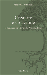 Libro Creatore e creazione. Il pensiero di Clemente Alessandrino Matteo Monfrinotti