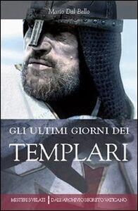 Libro Gli ultimi giorni dei templari Mario Dal Bello