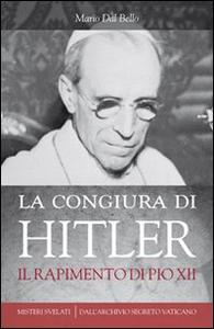 Libro La congiura di Hitler. Il rapimento di Pio XII Mario Dal Bello