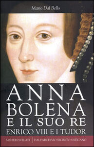 Foto Cover di Anna Bolena e il suo re. Enrico VIII e i Tudor, Libro di Mario Dal Bello, edito da Città Nuova