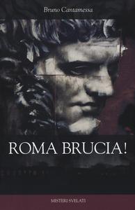 Libro Roma brucia! Bruno Cantamessa