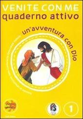 Venite con me. Un'avventura con Dio. Quaderno attivo. Vol. 1