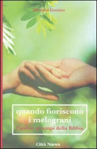 Libro Quando fioriscono i melograni. L'amore ai tempi della Bibbia Michele Genisio