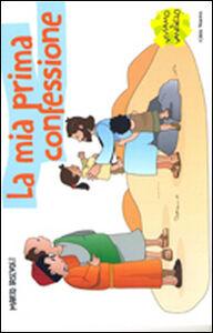 Libro La mia prima confessione. Storia di una grande amicizia Mario Iasevoli