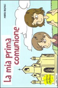 Foto Cover di La mia prima comunione. Il segreto della grande famiglia cristiana, Libro di Mario Iasevoli, edito da Città Nuova