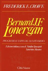 Bernard J. F. Lonergan. Progresso e tappe del suo pensiero