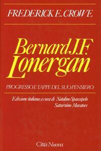 Libro Bernard J. F. Lonergan. Progresso e tappe del suo pensiero Frederick E. Crowe
