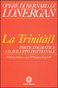 Libro La trinità. Vol. 1: Parte dogmatica, lo sviluppo dottrinale. Bernard Lonergan