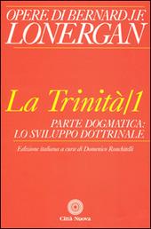 La trinità. Vol. 1: Parte dogmatica, lo sviluppo dottrinale.