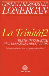 La trinità. Vol. 2: Parte sistematica: l'intelligenza della fede.
