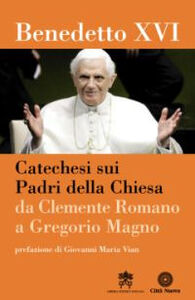 Libro Catechesi sui Padri della Chiesa. Da Clemente Romano a Gregorio Magno Benedetto XVI (Joseph Ratzinger)