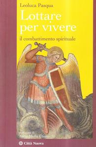 Libro Lottare per vivere. Il combattimento spirituale Leoluca Pasqua