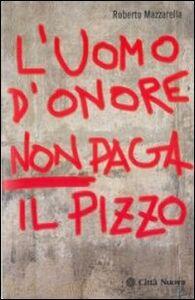 Foto Cover di L' uomo d'onore non paga il pizzo, Libro di Roberto Mazzarella, edito da Città Nuova