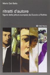 Ritratti d'autore. Figure della pittura europea da Duccio a Rothko