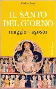 Foto Cover di Il santo del giorno. Vol. 2: Maggio-agosto., Libro di Enrico Pepe, edito da Città Nuova