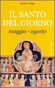 Libro Il santo del giorno. Vol. 2: Maggio-agosto. Enrico Pepe