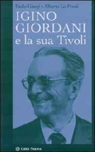 Foto Cover di Igino Giordani e la sua Tivoli, Libro di Alberto Lo Presti,Paolo Giorgi, edito da Città Nuova