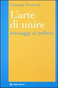 Libro L' arte di unire. Messaggi ai politici Giuseppe Petrocchi