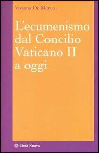 Foto Cover di L' ecumenismo dal Concilio Vaticano II a oggi, Libro di Viviana De Marco, edito da Città Nuova