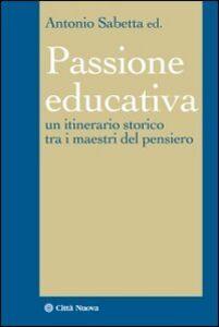 Foto Cover di La passione educativa. Un itinerario storico tra i maestri del pensiero, Libro di  edito da Città Nuova
