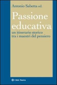 La passione educativa. Un itinerario storico tra i maestri del pensiero.pdf