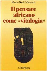 Foto Cover di Il pensare africano come «Vitalogia», Libro di Martin Nkafu Nkemnkia, edito da Città Nuova