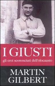Libro I giusti. Gli eroi sconosciuti dell'olocausto Martin Gilbert