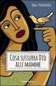 Foto Cover di Cosa sussurra Dio alle mamme, Libro di Hana Pinknerova, edito da Città Nuova