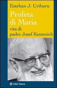 Foto Cover di Profeta di Maria. Vita di padre Josef Kentenich, Libro di Esteban J. Uriburu, edito da Città Nuova