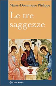 Libro Le tre saggezze Marie-Dominique Philippe
