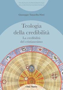 La credibilità del cristianesimo. Teologia della credibilità - Giuseppe Tanzella Nitti - copertina