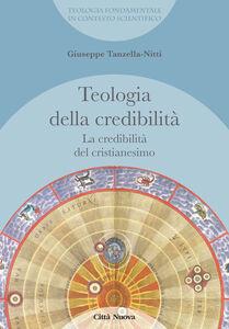 Libro La credibilità del cristianesimo. Teologia della credibilità Giuseppe Tanzella Nitti