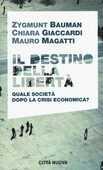 Libro Il destino della libertà. Quale società dopo la crisi economica? Zygmunt Bauman Chiara Giaccardi Mauro Magatti