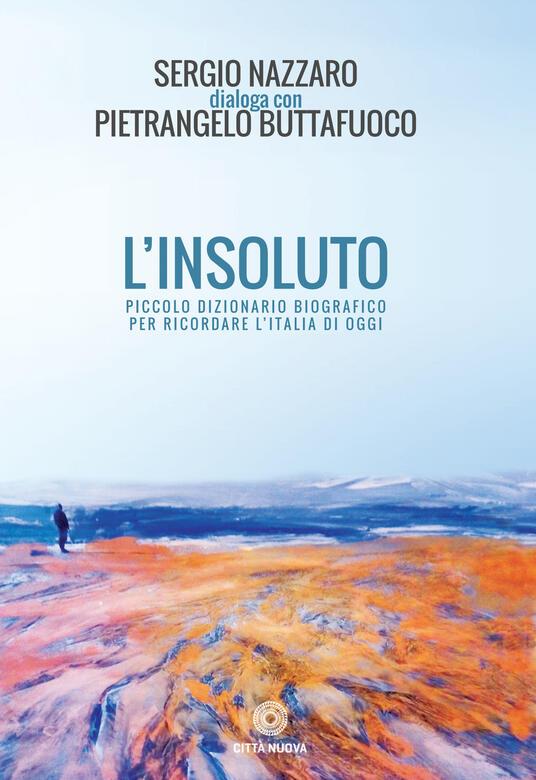 L' insoluto. Piccolo dizionario biografico per ricordare l'Italia di oggi - Sergio Nazzaro,Pietrangelo Buttafuoco - copertina