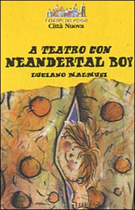 Libro A teatro con Neandertal boy Luciano Malmusi