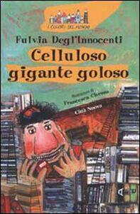 Foto Cover di Celluloso gigante goloso, Libro di Fulvia Degl'Innocenti, edito da Città Nuova